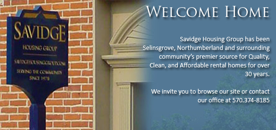Savidge Housing Group has been the choice for rental properties and homes in the Selinsgrove and surrounding communities for over 25 years. We invite you to explore our rentals using the search feature below. If you are interested in new home development, please contact us at (570) 374-8185 for details.